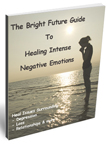 Bright Future Guide to Healing Intense Negative Emotions